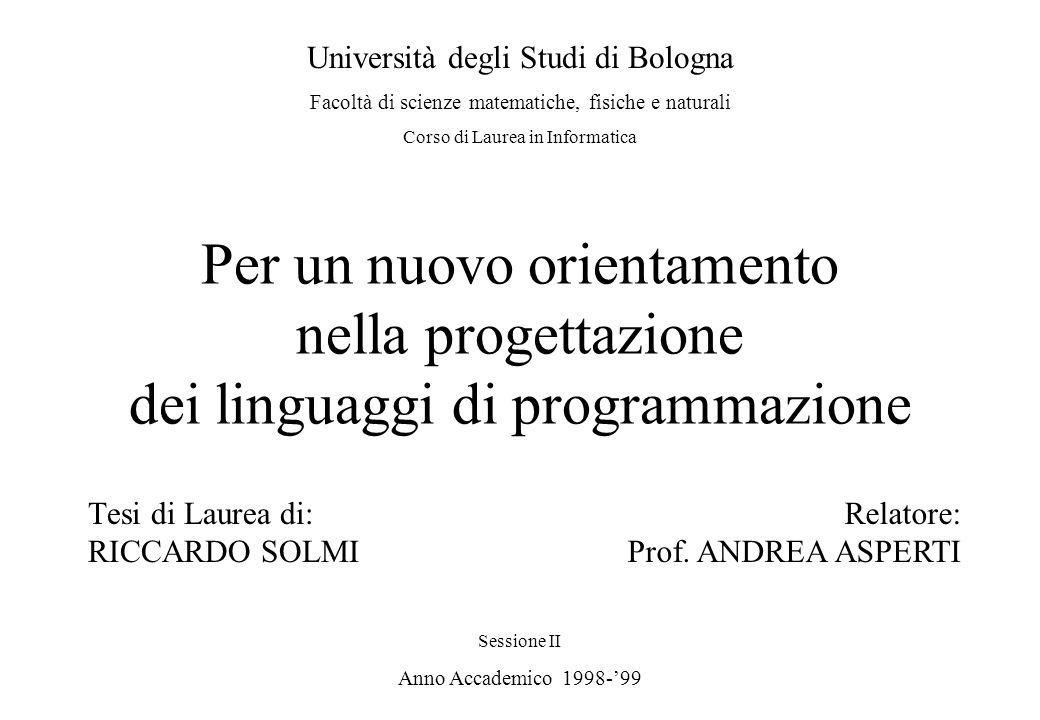 Per un nuovo orientamento nella progettazione dei linguaggi di programmazione Tesi di Laurea di: RICCARDO SOLMI Università degli Studi di Bologna Faco