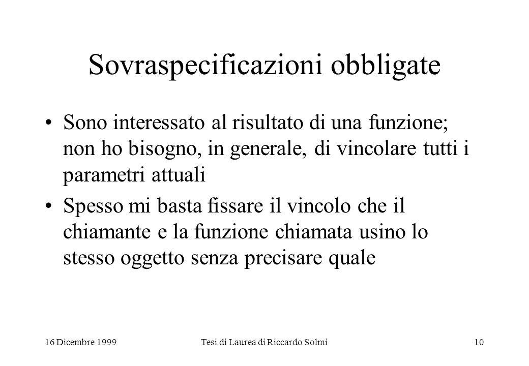 16 Dicembre 1999Tesi di Laurea di Riccardo Solmi10 Sovraspecificazioni obbligate Sono interessato al risultato di una funzione; non ho bisogno, in gen