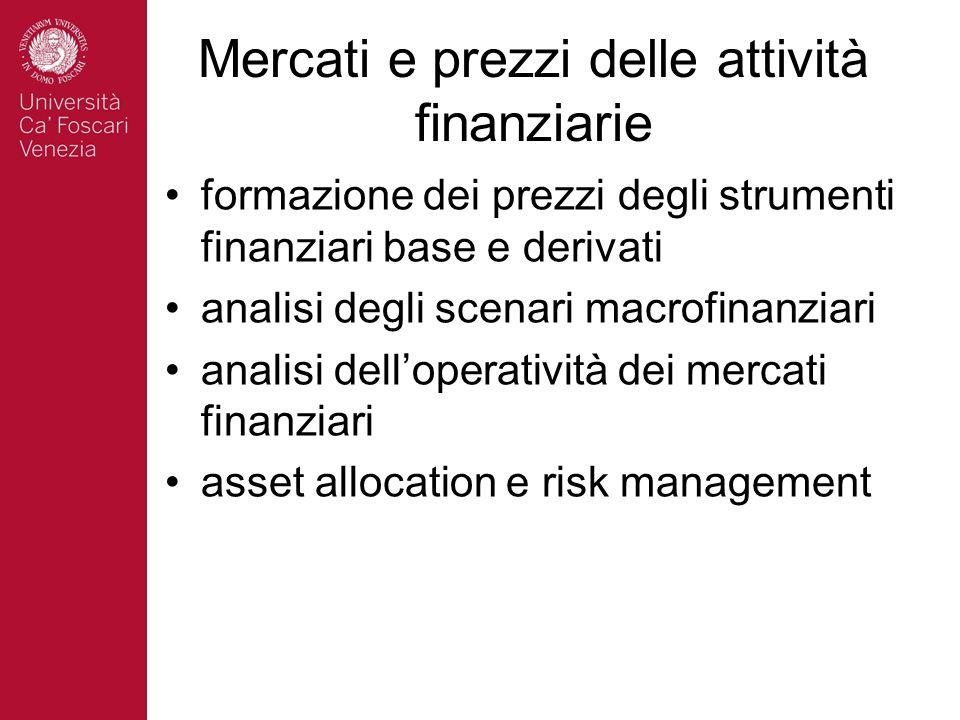 Mercati e prezzi delle attività finanziarie formazione dei prezzi degli strumenti finanziari base e derivati analisi degli scenari macrofinanziari analisi dell'operatività dei mercati finanziari asset allocation e risk management