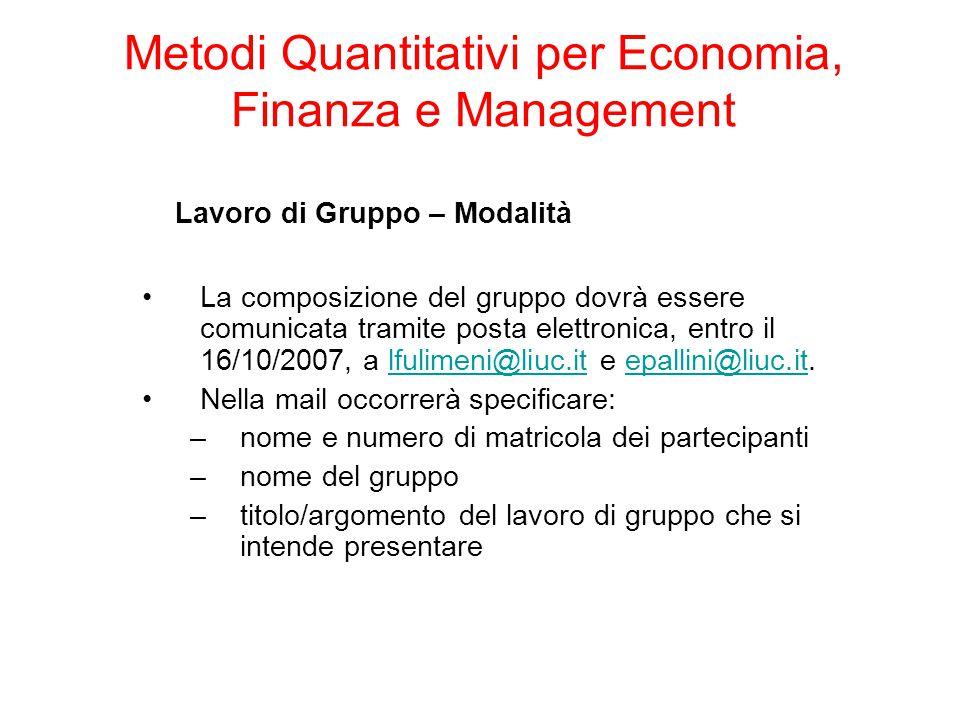 Lavoro di Gruppo – Modalità La prova consiste nell'elaborazione e analisi quantitativa di un set di dati raccolti mediante una survey opportunamente predisposta dal gruppo di lavoro.