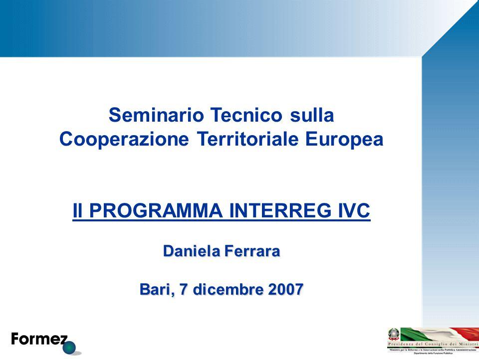 Seminario Tecnico sulla Cooperazione Territoriale Europea Il PROGRAMMA INTERREG IVC Daniela Ferrara Bari, 7 dicembre 2007
