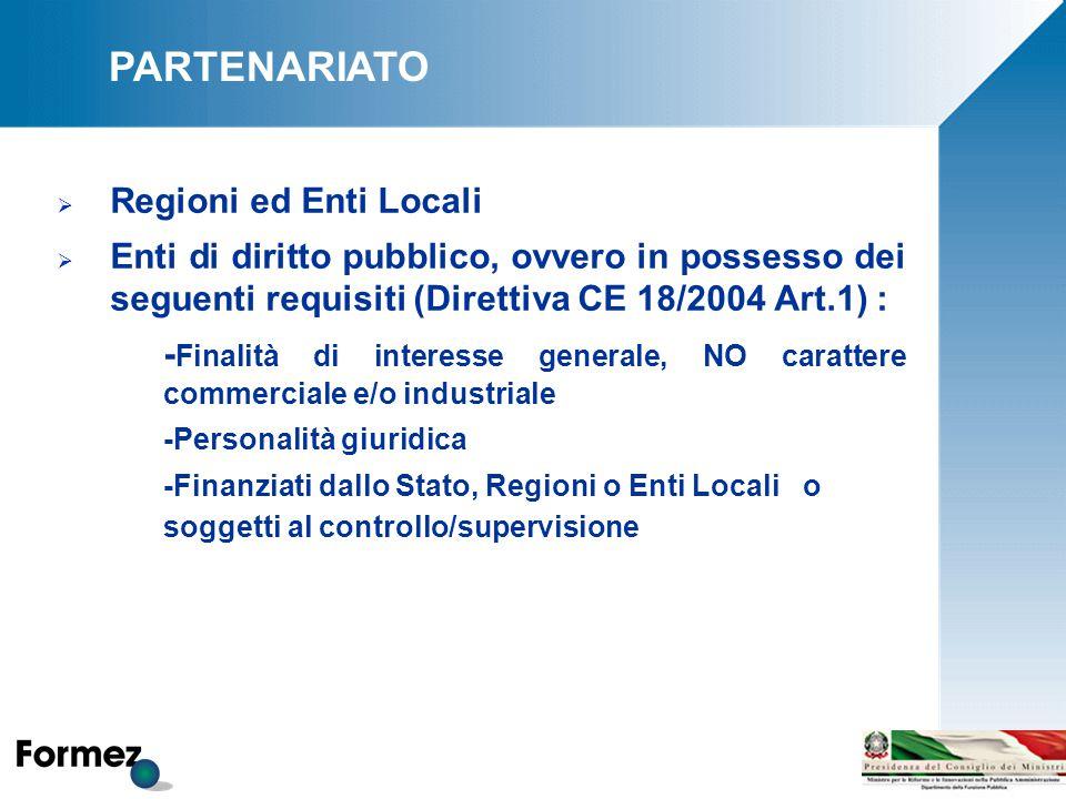 PARTENARIATO  Regioni ed Enti Locali  Enti di diritto pubblico, ovvero in possesso dei seguenti requisiti (Direttiva CE 18/2004 Art.1) : - Finalità