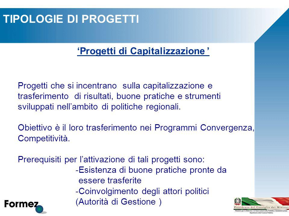 TIPOLOGIE DI PROGETTI 'Progetti di Capitalizzazione ' Progetti che si incentrano sulla capitalizzazione e trasferimento di risultati, buone pratiche e strumenti sviluppati nell'ambito di politiche regionali.
