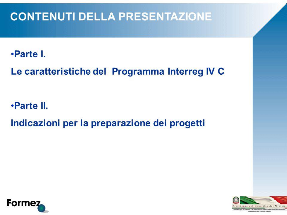 Parte I. Le caratteristiche del Programma Interreg IV C Parte II. Indicazioni per la preparazione dei progetti CONTENUTI DELLA PRESENTAZIONE