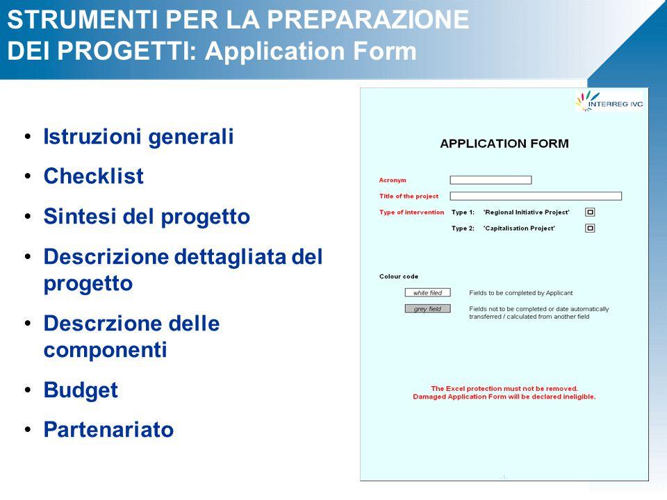 STRUMENTI PER LA PREPARAZIONE DEI PROGETTI: Application Form Istruzioni generali Checklist Sintesi del progetto Descrizione dettagliata del progetto Descrzione delle componenti Budget Partenariato