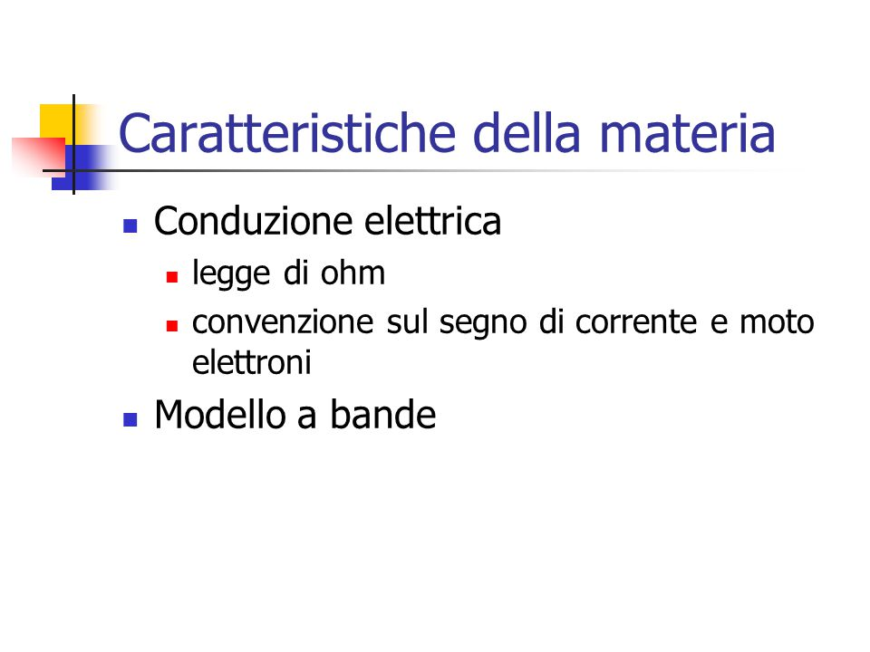 Caratteristiche della materia Conduzione elettrica legge di ohm convenzione sul segno di corrente e moto elettroni Modello a bande