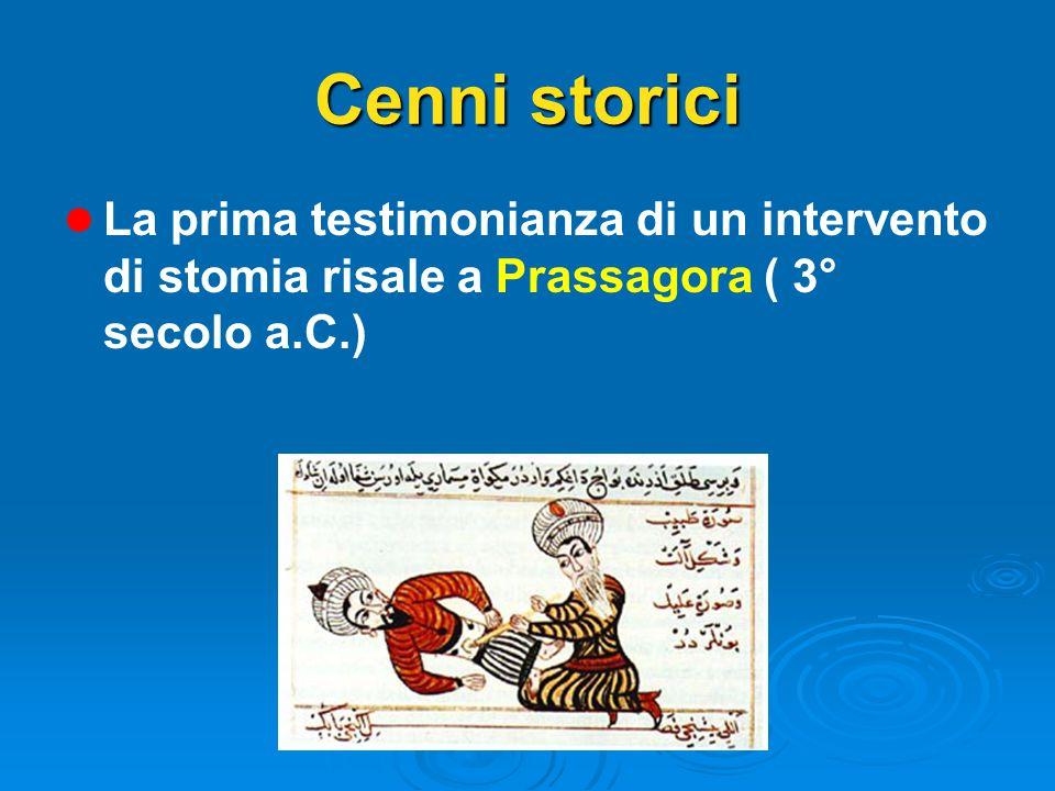 Cenni storici l l La prima testimonianza di un intervento di stomia risale a Prassagora ( 3° secolo a.C.)