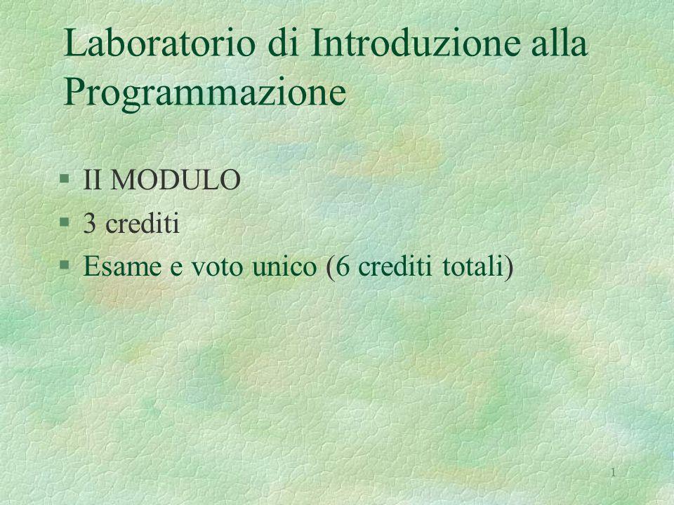 1 Laboratorio di Introduzione alla Programmazione §II MODULO §3 crediti §Esame e voto unico (6 crediti totali)
