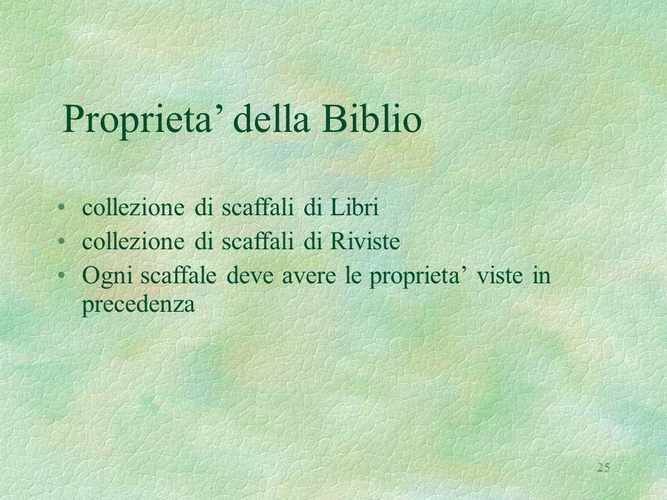 25 Proprieta' della Biblio collezione di scaffali di Libri collezione di scaffali di Riviste Ogni scaffale deve avere le proprieta' viste in precedenza