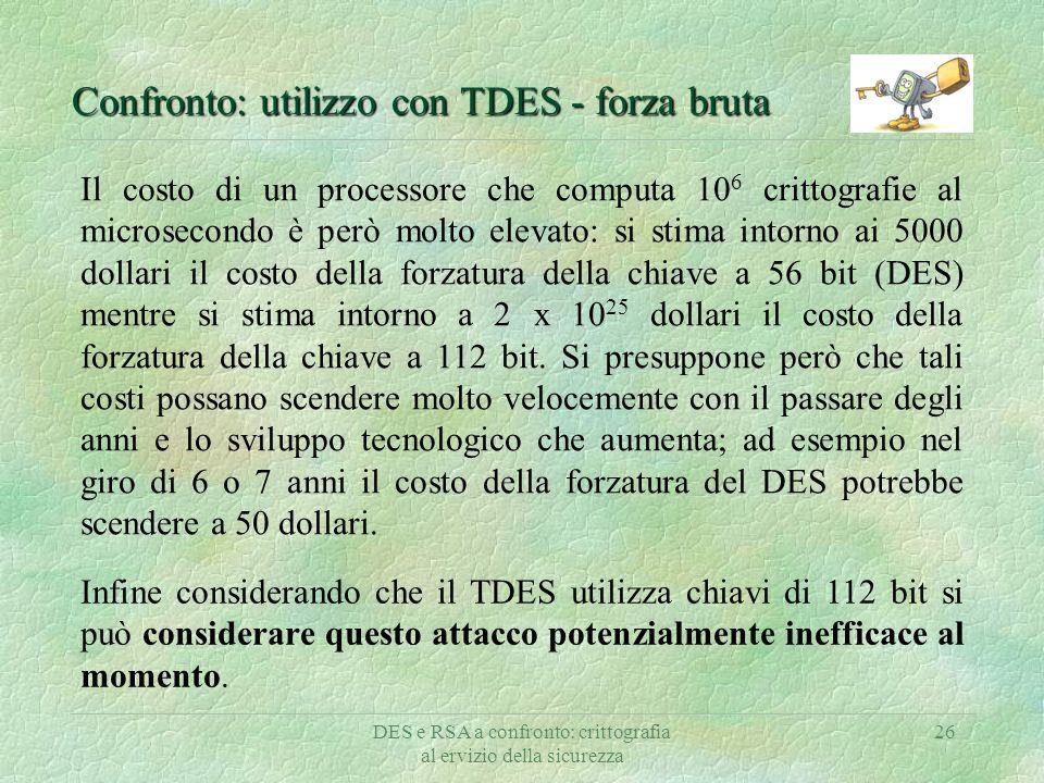 DES e RSA a confronto: crittografia al ervizio della sicurezza 26 Confronto: utilizzo con TDES - forza bruta Il costo di un processore che computa 10