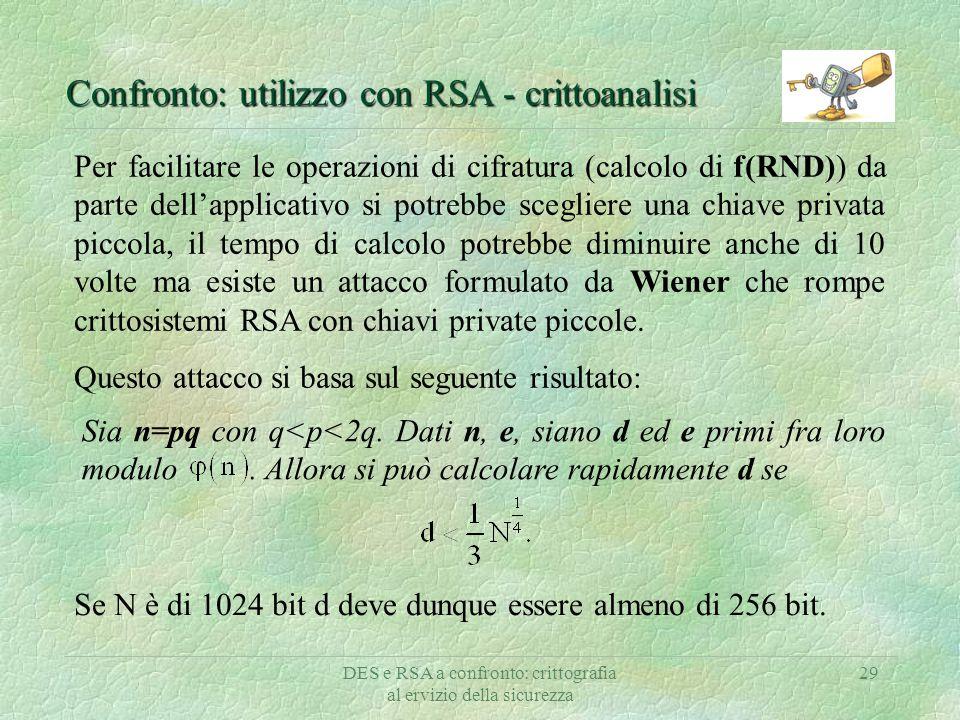 DES e RSA a confronto: crittografia al ervizio della sicurezza 29 Confronto: utilizzo con RSA - crittoanalisi Se N è di 1024 bit d deve dunque essere