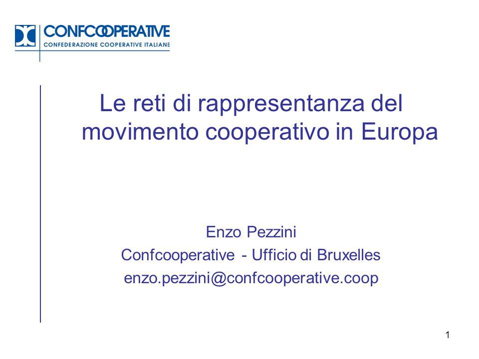 1 Le reti di rappresentanza del movimento cooperativo in Europa Enzo Pezzini Confcooperative - Ufficio di Bruxelles enzo.pezzini@confcooperative.coop