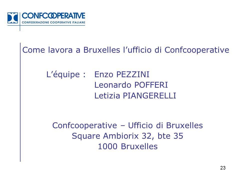 23 Come lavora a Bruxelles l'ufficio di Confcooperative L'équipe :Enzo PEZZINI Leonardo POFFERI Letizia PIANGERELLI Confcooperative – Ufficio di Bruxe