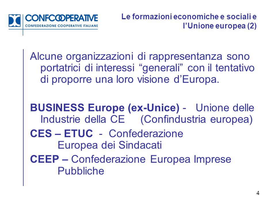 """4 Le formazioni economiche e sociali e l'Unione europea (2) Alcune organizzazioni di rappresentanza sono portatrici di interessi """"generali"""" con il ten"""