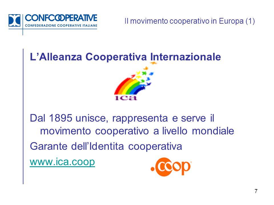 7 Il movimento cooperativo in Europa (1) L'Alleanza Cooperativa Internazionale Dal 1895 unisce, rappresenta e serve il movimento cooperativo a livello