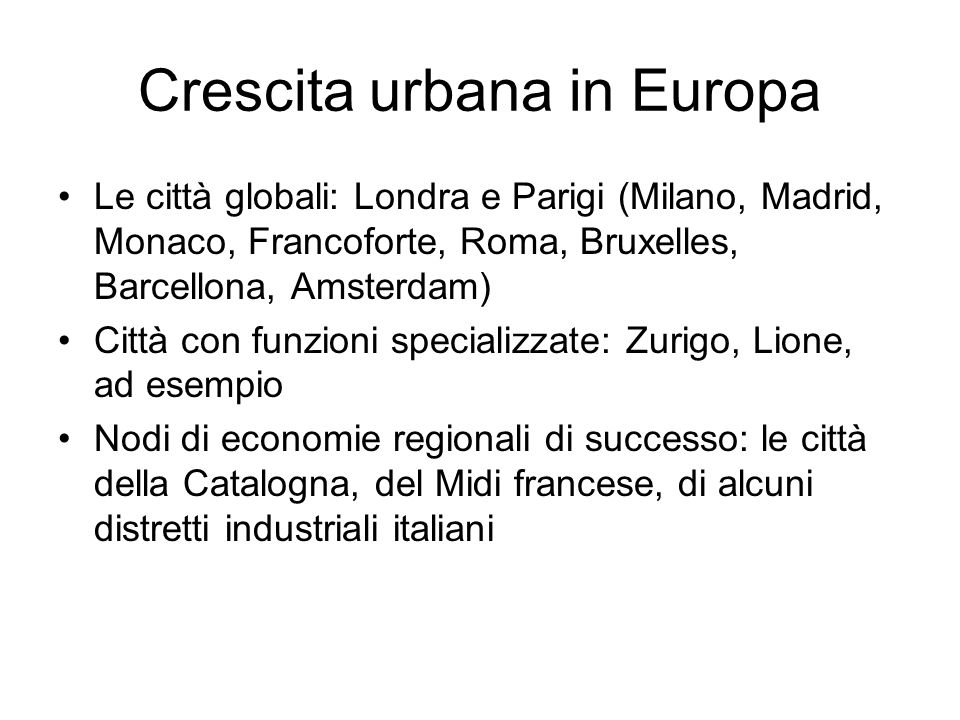 Crescita urbana in Europa Le città globali: Londra e Parigi (Milano, Madrid, Monaco, Francoforte, Roma, Bruxelles, Barcellona, Amsterdam) Città con fu