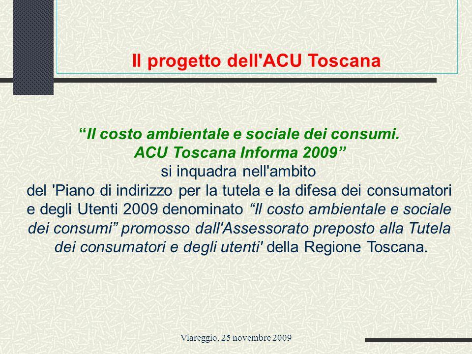 Viareggio, 25 novembre 2009 Nell approccio all educazione al consumo consapevole e responsabile l ACU Toscana, si è distinta in ogni attività nel ricercare INTEGRAZIONI UTILI che rendano più incisivo l intervento educativo.