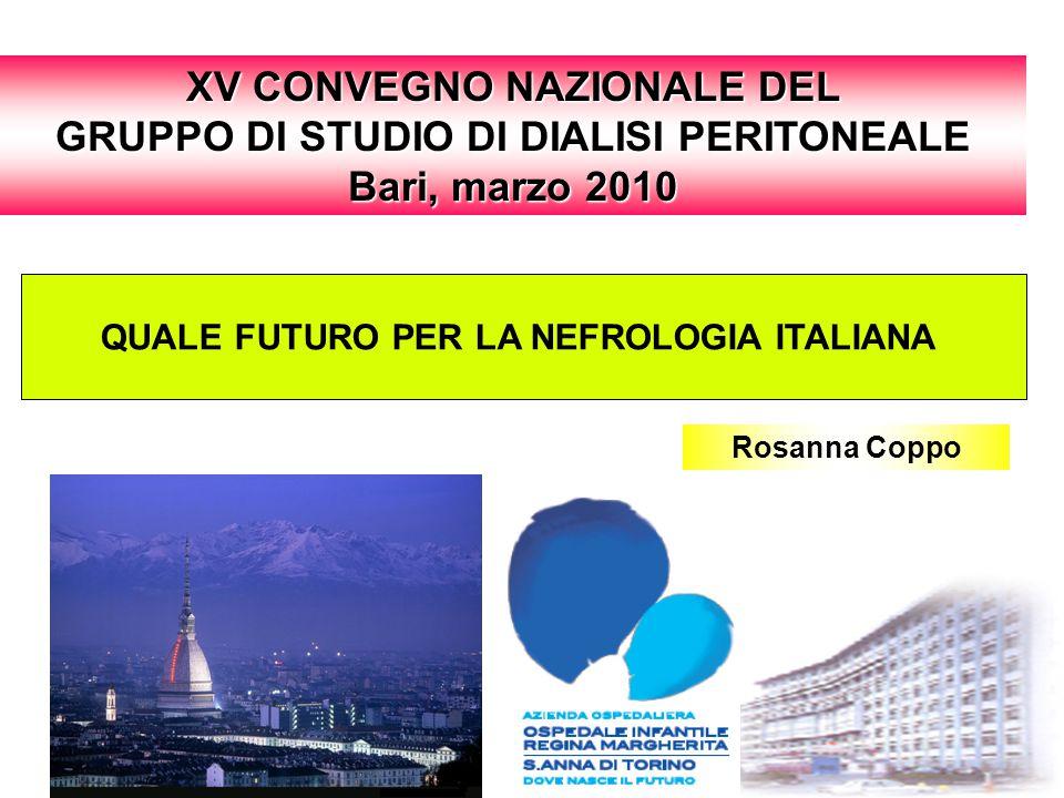 QUALE FUTURO PER LA NEFROLOGIA ITALIANA Rosanna Coppo XV CONVEGNO NAZIONALE DEL GRUPPO DI STUDIO DI DIALISI PERITONEALE Bari, marzo 2010