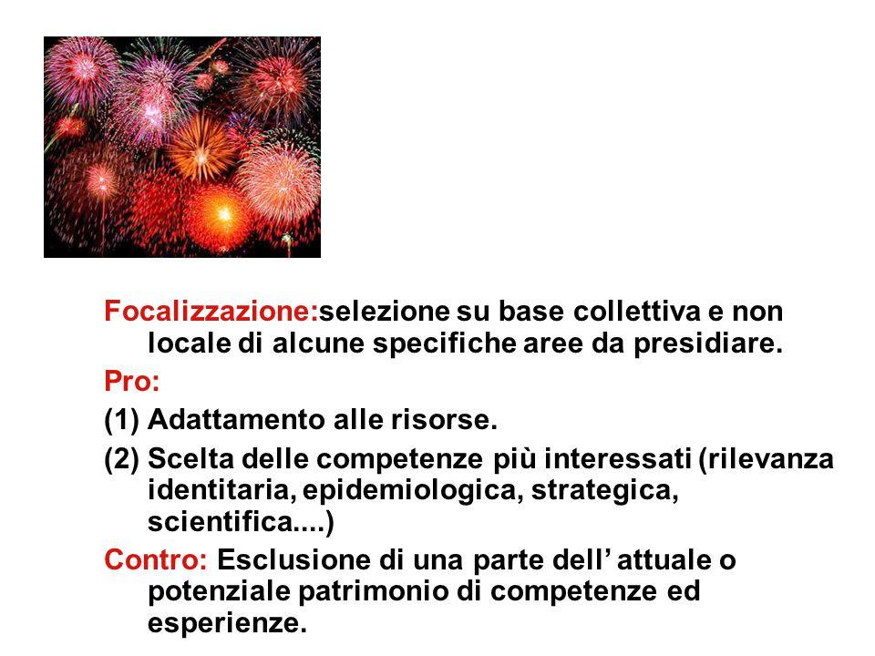 Focalizzazione:selezione su base collettiva e non locale di alcune specifiche aree da presidiare.