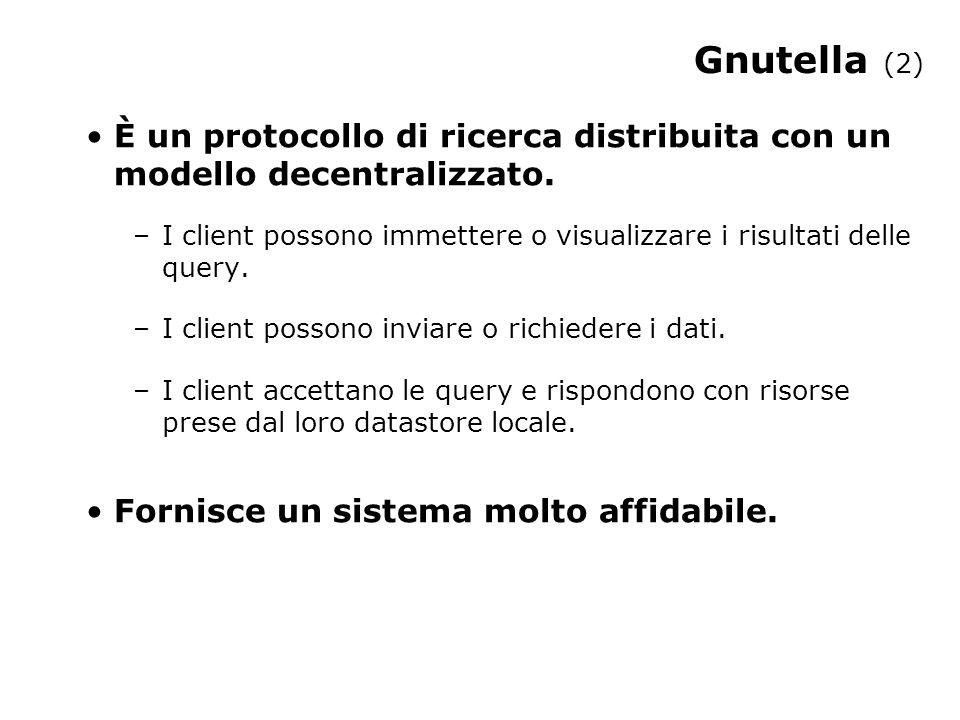 Gnutella (2) È un protocollo di ricerca distribuita con un modello decentralizzato.