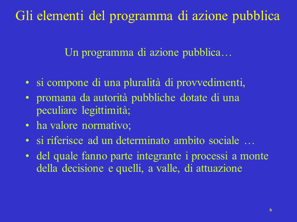 5 Gli elementi del programma di azione pubblica Un programma di azione pubblica… si compone di una pluralità di provvedimenti, promana da autorità pub