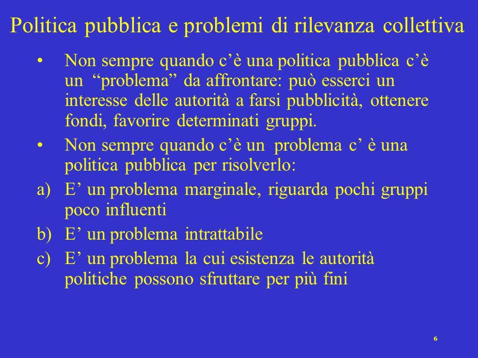 """6 Politica pubblica e problemi di rilevanza collettiva Non sempre quando c'è una politica pubblica c'è un """"problema"""" da affrontare: può esserci un int"""