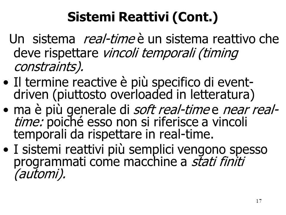 17 Sistemi Reattivi (Cont.) Un sistema real-time è un sistema reattivo che deve rispettare vincoli temporali (timing constraints).