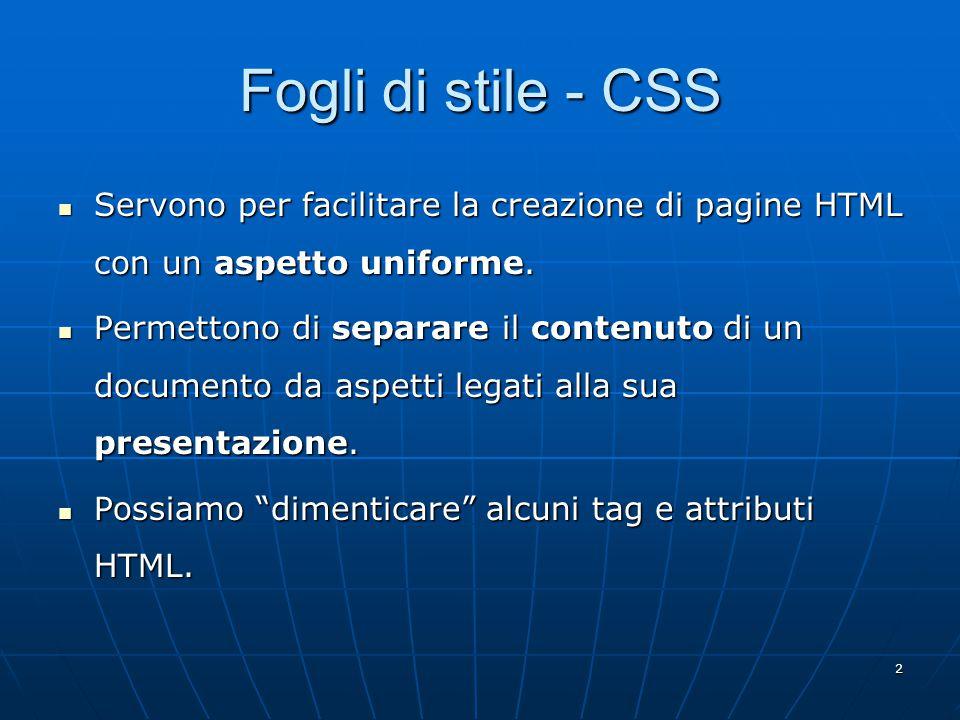 2 Fogli di stile - CSS Servono per facilitare la creazione di pagine HTML con un aspetto uniforme.