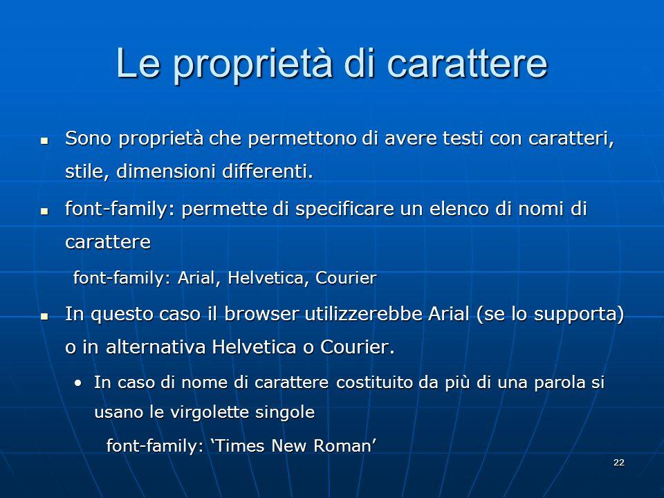22 Le proprietà di carattere Sono proprietà che permettono di avere testi con caratteri, stile, dimensioni differenti.
