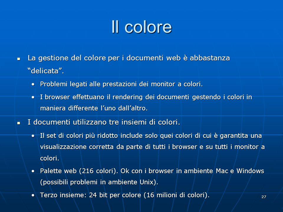 27 Il colore La gestione del colore per i documenti web è abbastanza delicata .