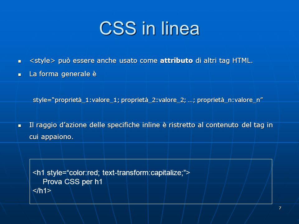 8 CSS a livello del documento I CSS a livello del documento sono inseriti direttamente nel documento HTML tramite l'elemento.