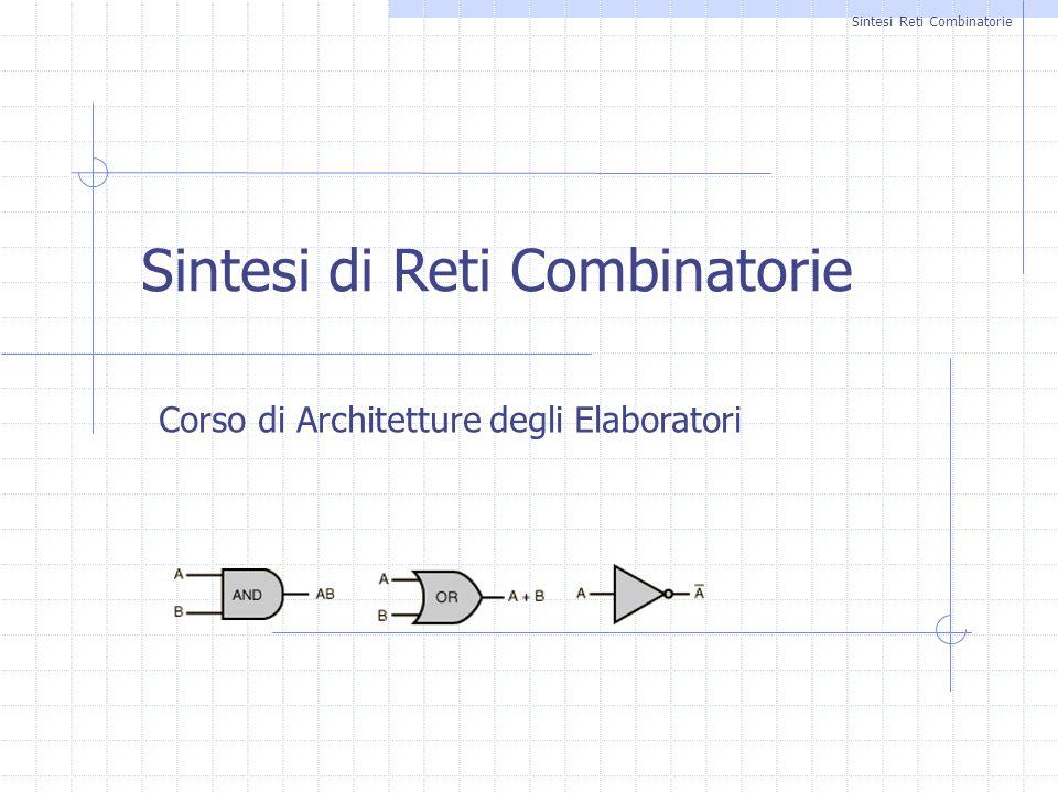 Sintesi Reti Combinatorie Corso di Architetture degli Elaboratori Sintesi di Reti Combinatorie