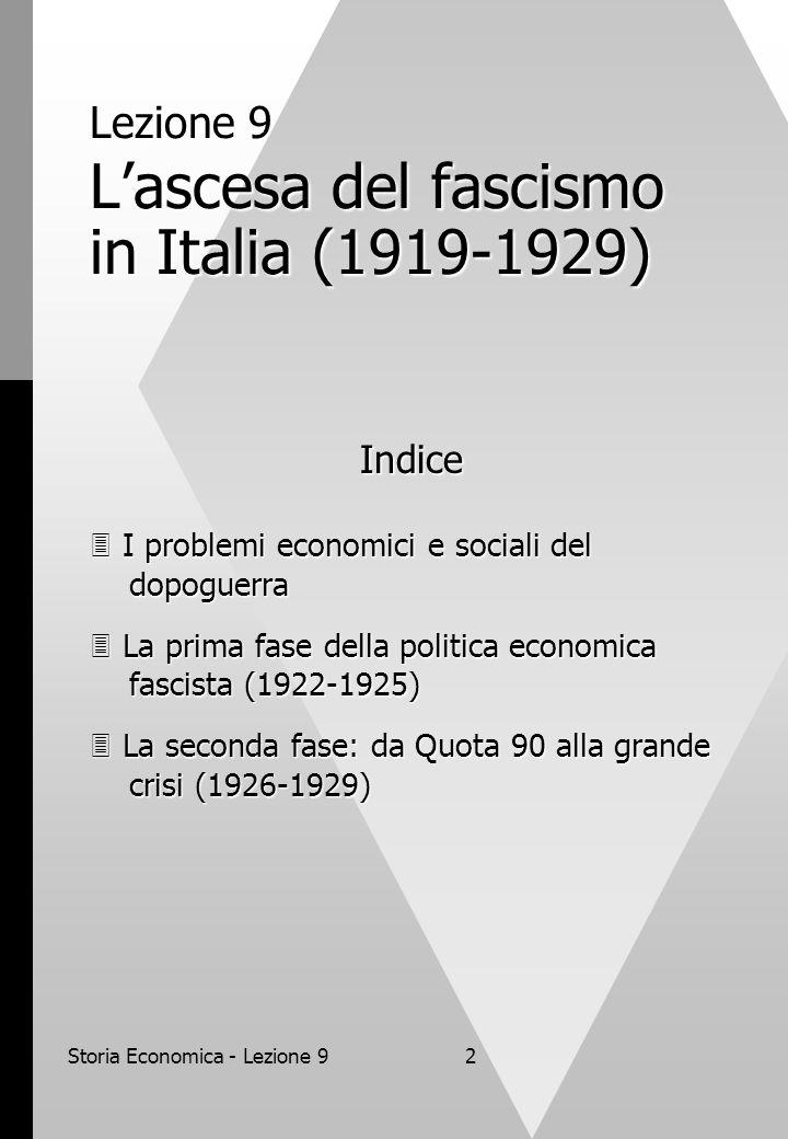 Storia Economica - Lezione 92 Lezione 9 L'ascesa del fascismo in Italia (1919-1929) Indice  I problemi economici e sociali del dopoguerra  La prima
