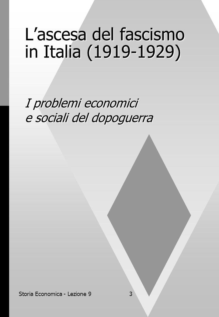 Storia Economica - Lezione 93 L'ascesa del fascismo in Italia (1919-1929) I problemi economici e sociali del dopoguerra