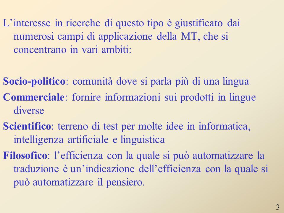 INTRODUZIONE La traduzione automatica (MT = Machine Translation) prevede la possibilità di affidare ad un computer la traduzione, parziale o completa,
