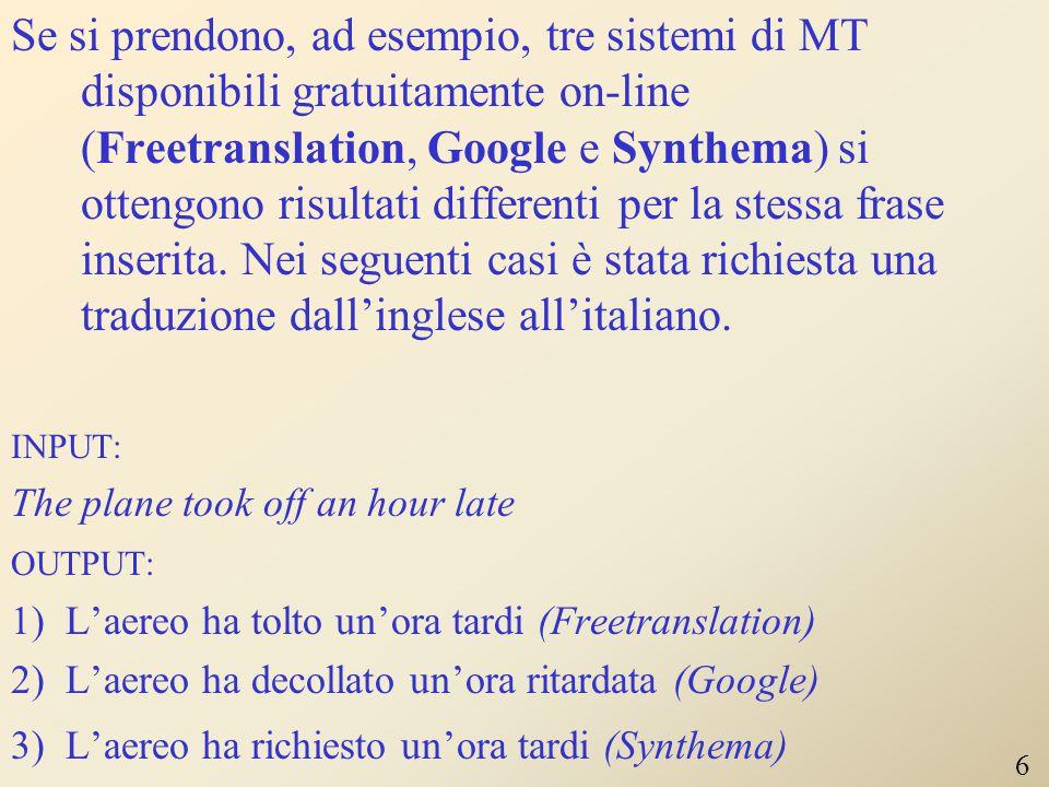 Se si prendono, ad esempio, tre sistemi di MT disponibili gratuitamente on-line (Freetranslation, Google e Synthema) si ottengono risultati differenti per la stessa frase inserita.