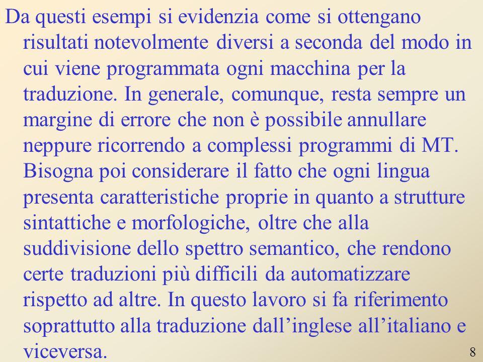 LE PROBLEMATICHE DELLA TRADUZIONE Oltre ai casi di ambiguità semantica possono sorgere problemi di traduzione dovuti alle differenze strutturali e lessicali tra i linguaggi.