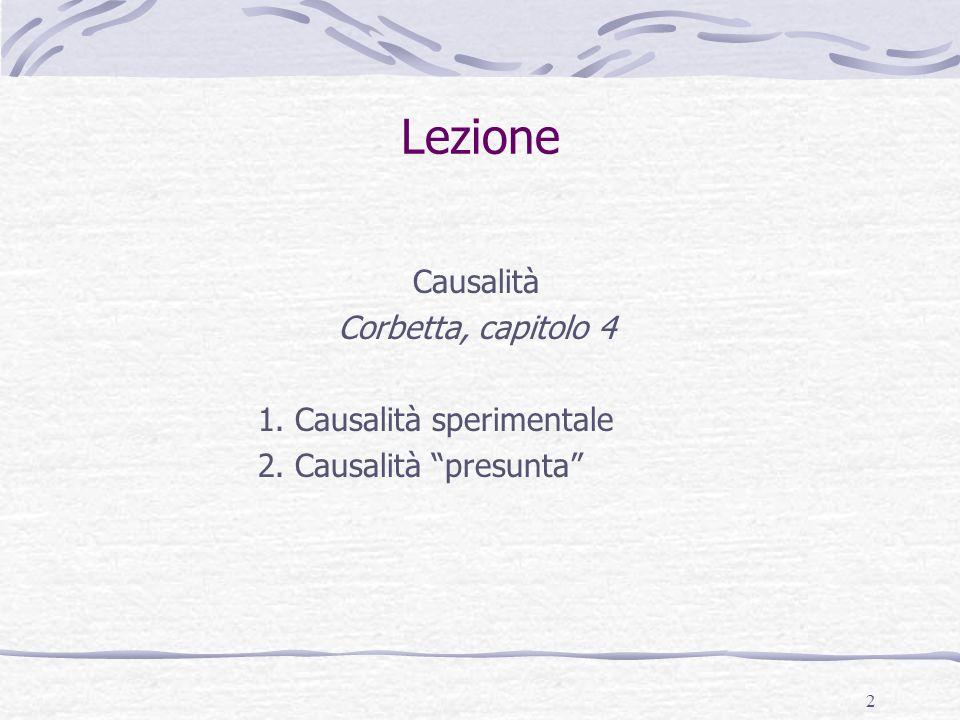 2 Lezione Causalità Corbetta, capitolo 4 1. Causalità sperimentale 2. Causalità presunta