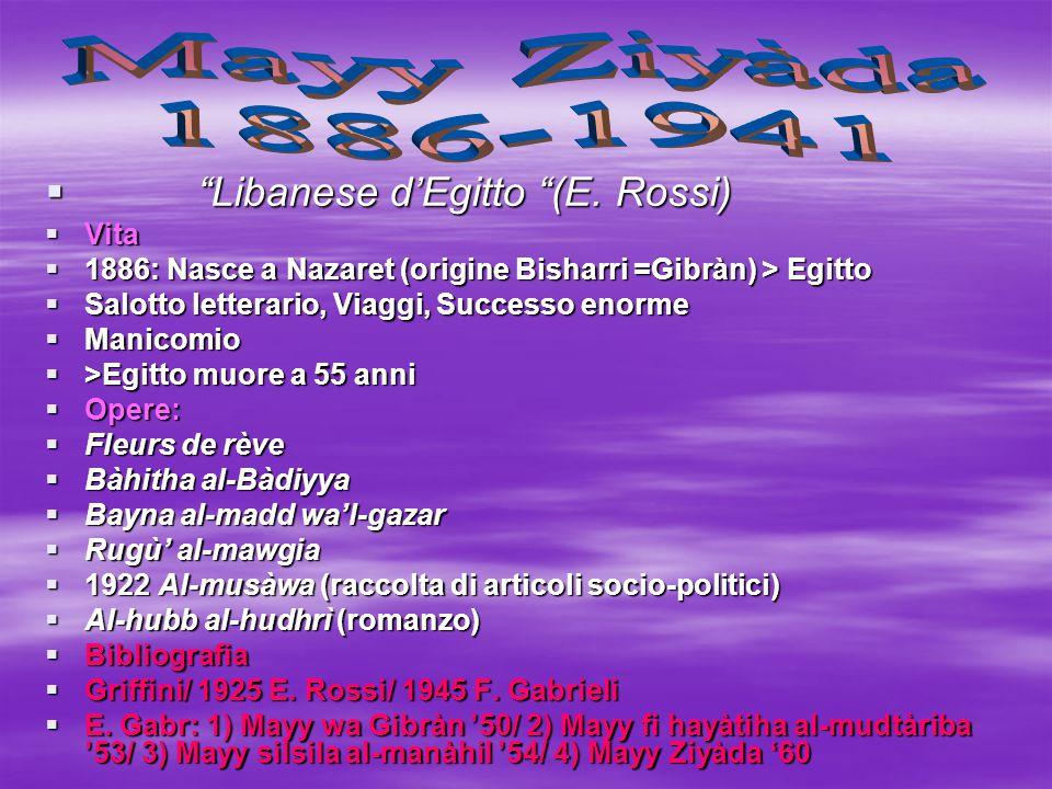 """ """"Libanese d'Egitto """"(E. Rossi)  Vita  1886: Nasce a Nazaret (origine Bisharri =Gibràn) > Egitto  Salotto letterario, Viaggi, Successo enorme  Ma"""