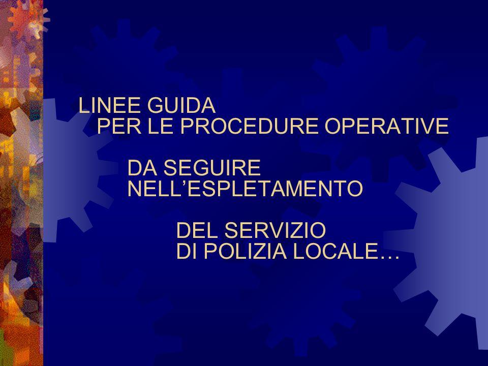 LINEE GUIDA PER LE PROCEDURE OPERATIVE DA SEGUIRE NELL'ESPLETAMENTO DEL SERVIZIO DI POLIZIA LOCALE…