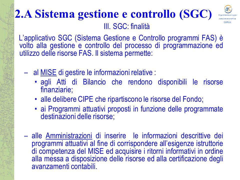 Dipartimento sviluppo coesione economica DGPRUN L'applicativo SGC (Sistema Gestione e Controllo programmi FAS) è volto alla gestione e controllo del processo di programmazione ed utilizzo delle risorse FAS.