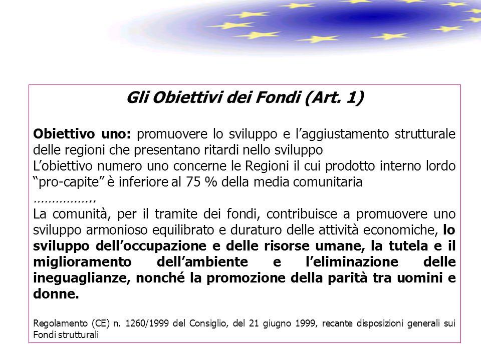 Gli Obiettivi dei Fondi (Art. 1) Obiettivo uno: promuovere lo sviluppo e l'aggiustamento strutturale delle regioni che presentano ritardi nello svilup