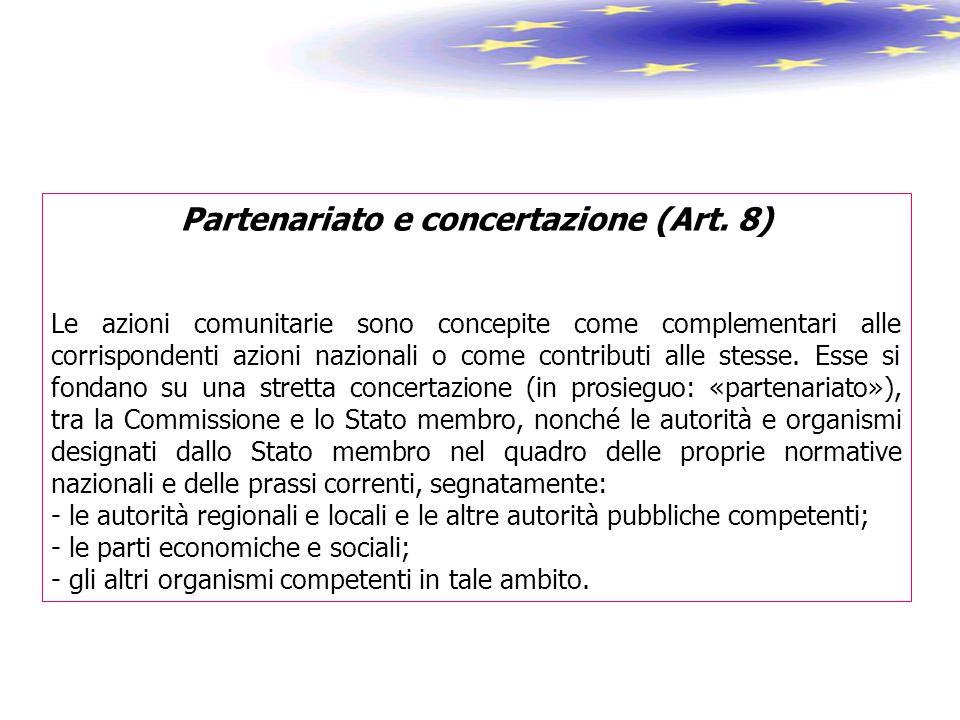 Partenariato e concertazione (Art. 8) Le azioni comunitarie sono concepite come complementari alle corrispondenti azioni nazionali o come contributi a