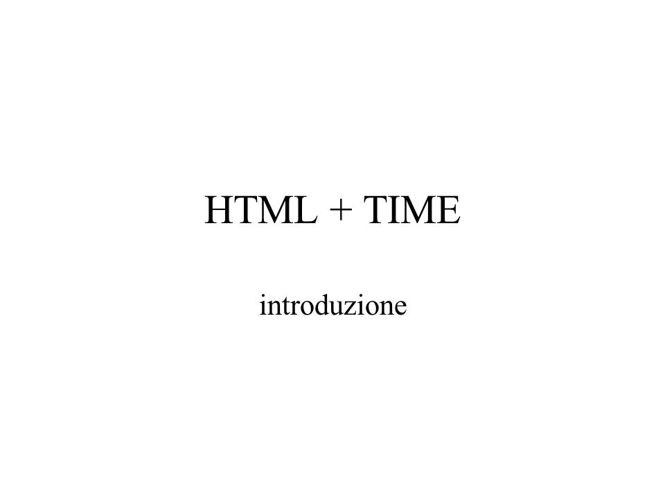 HTML + TIME introduzione
