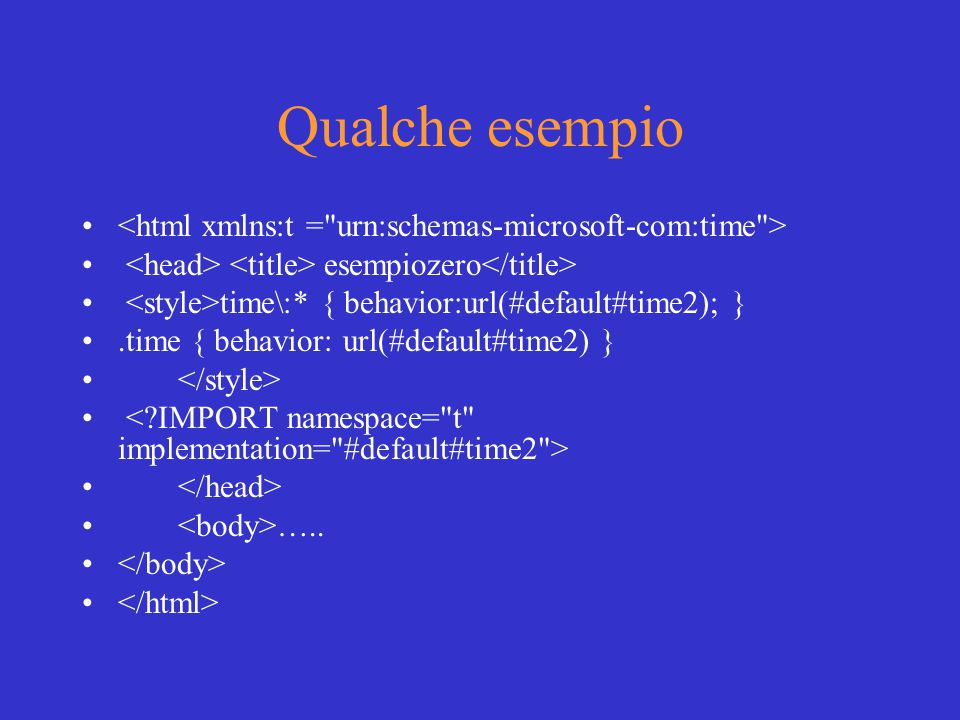 Qualche esempio esempiozero time\:* { behavior:url(#default#time2); }.time { behavior: url(#default#time2) } …..