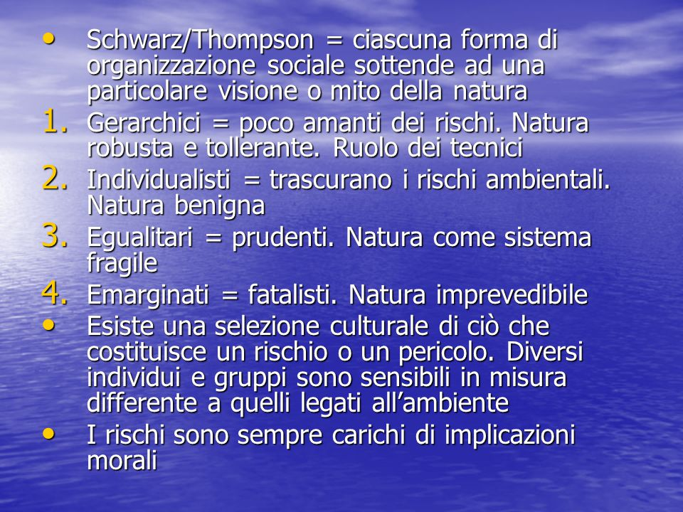 Schwarz/Thompson = ciascuna forma di organizzazione sociale sottende ad una particolare visione o mito della natura Schwarz/Thompson = ciascuna forma di organizzazione sociale sottende ad una particolare visione o mito della natura 1.