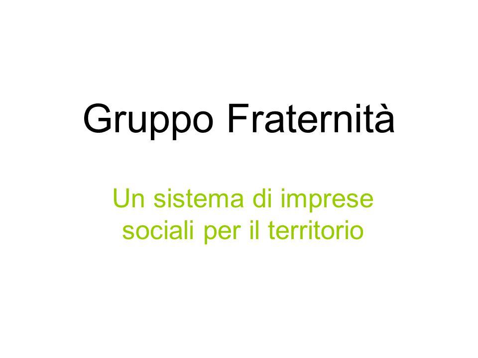 Gruppo Fraternità Un sistema di imprese sociali per il territorio