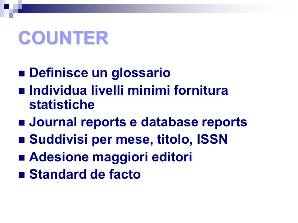 COUNTER Definisce un glossario Individua livelli minimi fornitura statistiche Journal reports e database reports Suddivisi per mese, titolo, ISSN Ades