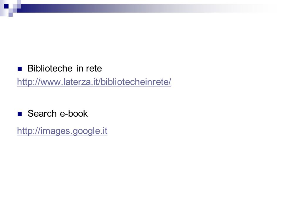 Biblioteche in rete http://www.laterza.it/bibliotecheinrete/ Search e-book http://images.google.it