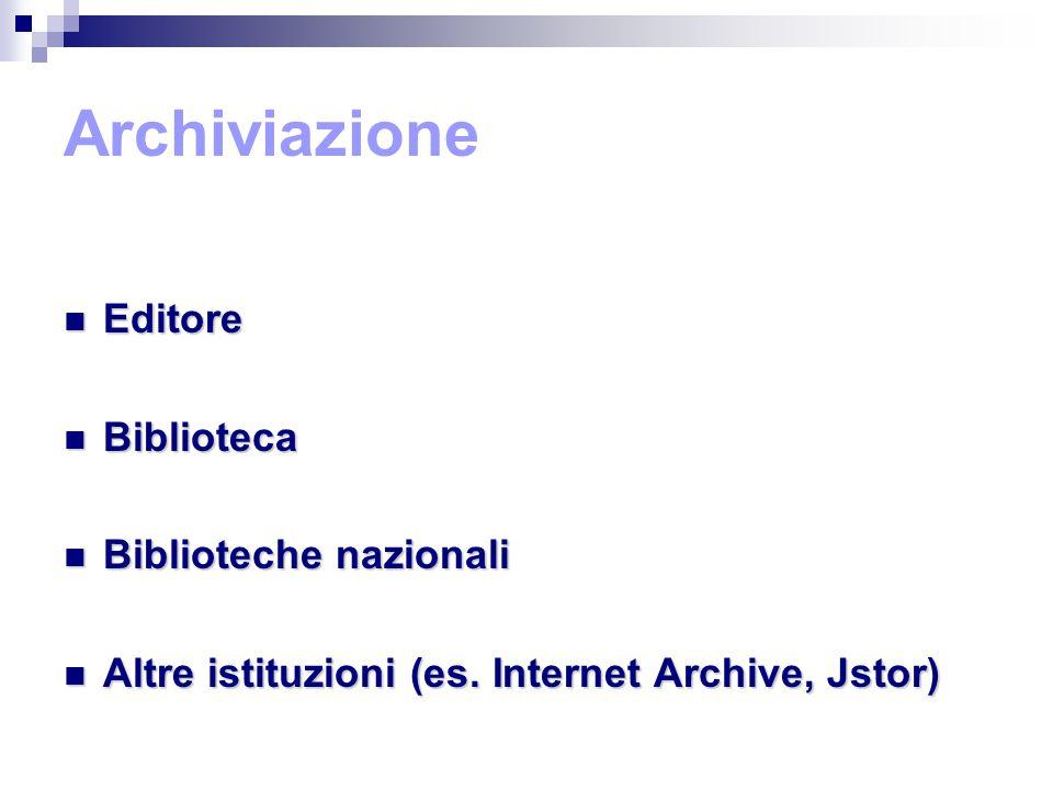 Archiviazione Editore Editore Biblioteca Biblioteca Biblioteche nazionali Biblioteche nazionali Altre istituzioni (es.